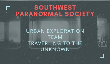 Southwest Paranormal Society and Urban Exploration Team